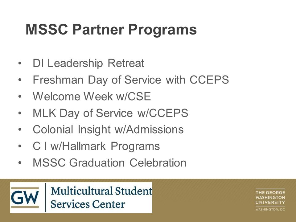 DI Leadership Retreat Freshman Day of Service with CCEPS Welcome Week w/CSE MLK Day of Service w/CCEPS Colonial Insight w/Admissions C I w/Hallmark Programs MSSC Graduation Celebration MSSC Partner Programs