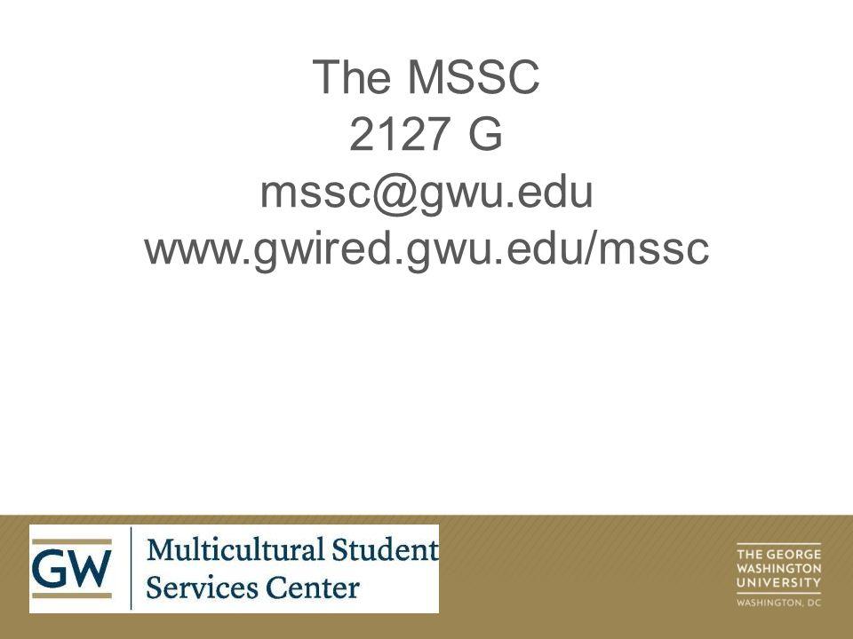 The MSSC 2127 G mssc@gwu.edu www.gwired.gwu.edu/mssc
