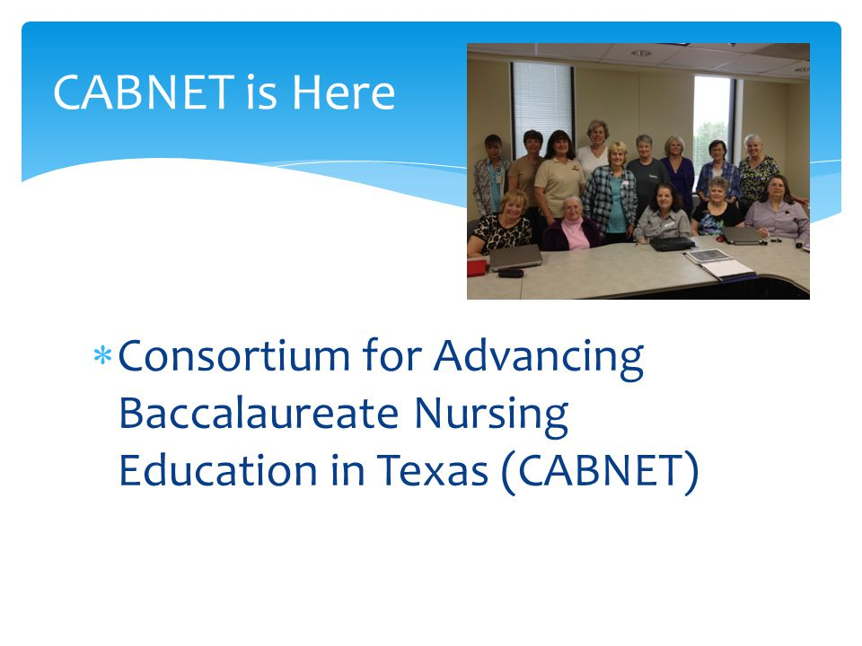  Consortium for Advancing Baccalaureate Nursing Education in Texas (CABNET) CABNET is Here