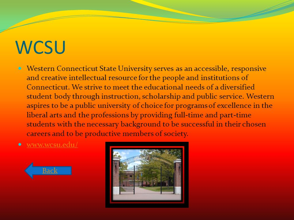 WCSU Western Connecticut State University serves as an accessible, responsive and creative intellectual resource for the people and institutions of Co