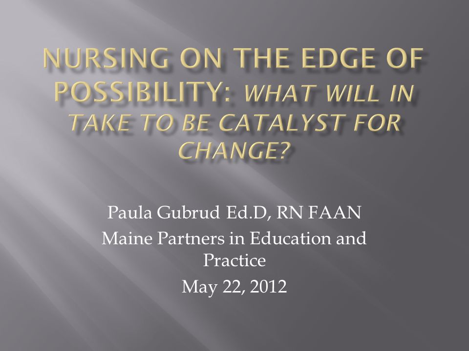 Paula Gubrud Ed.D, RN FAAN Maine Partners in Education and Practice May 22, 2012