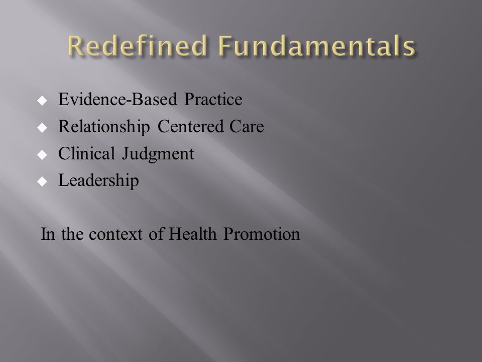  Evidence-Based Practice  Relationship Centered Care  Clinical Judgment  Leadership In the context of Health Promotion