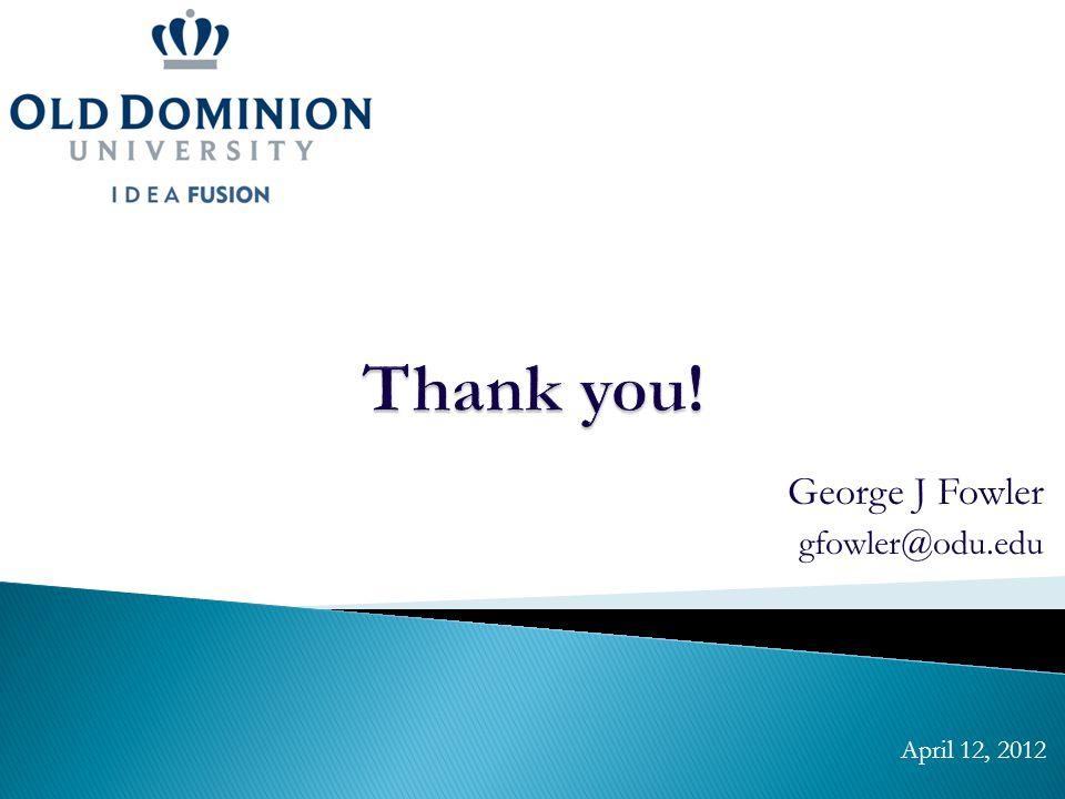 George J Fowler gfowler@odu.edu April 12, 2012