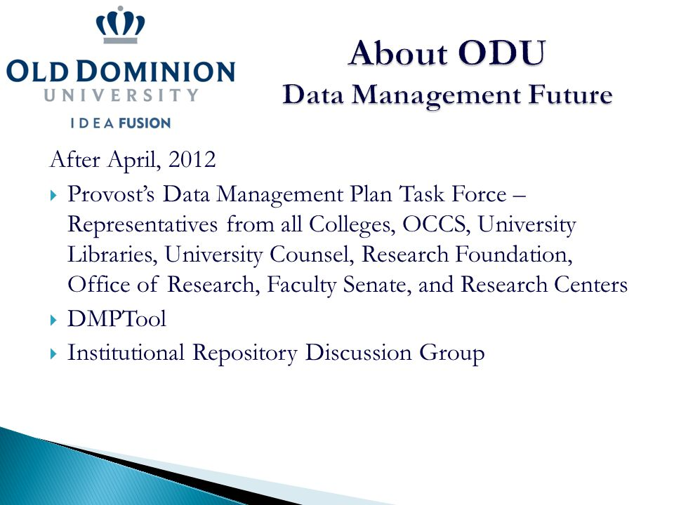 After April, 2012  Provost's Data Management Plan Task Force – Representatives from all Colleges, OCCS, University Libraries, University Counsel, Res