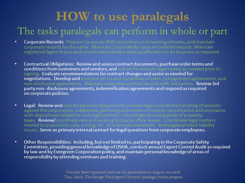 HOW to use paralegals The tasks paralegals can perform in whole or part Corporate Records: Prepare Corporate BOD resolutions and meeting minutes, and