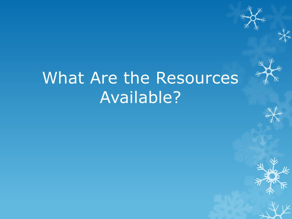 What Are the Resources Available