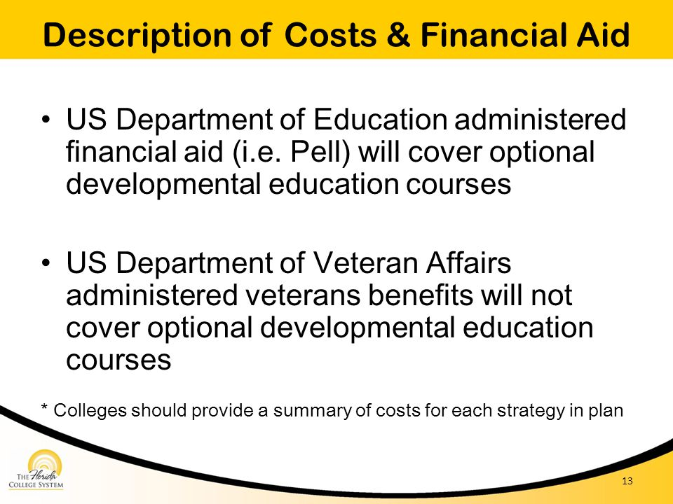 Description of Costs & Financial Aid US Department of Education administered financial aid (i.e. Pell) will cover optional developmental education cou
