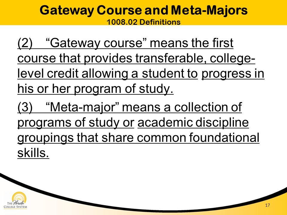 "(2) ""Gateway course"" means the first course that provides transferable, college- level credit allowing a student to progress in his or her program of"