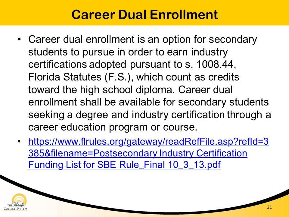 Career dual enrollment is an option for secondary students to pursue in order to earn industry certifications adopted pursuant to s. 1008.44, Florida