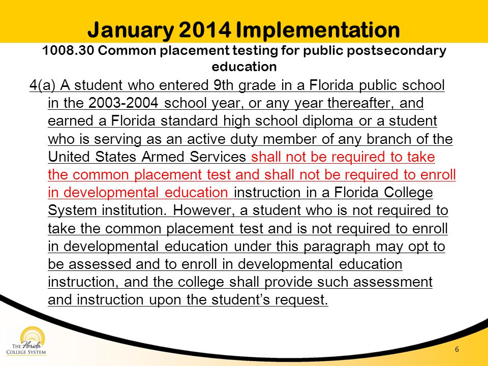 January 2014 Implementation 1008.30 Common placement testing for public postsecondary education 4(a) A student who entered 9th grade in a Florida publ