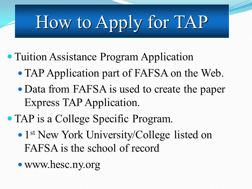Tuition Assistance Program Application TAP Application part of FAFSA on the Web. Data from FAFSA is used to create the paper Express TAP Application.