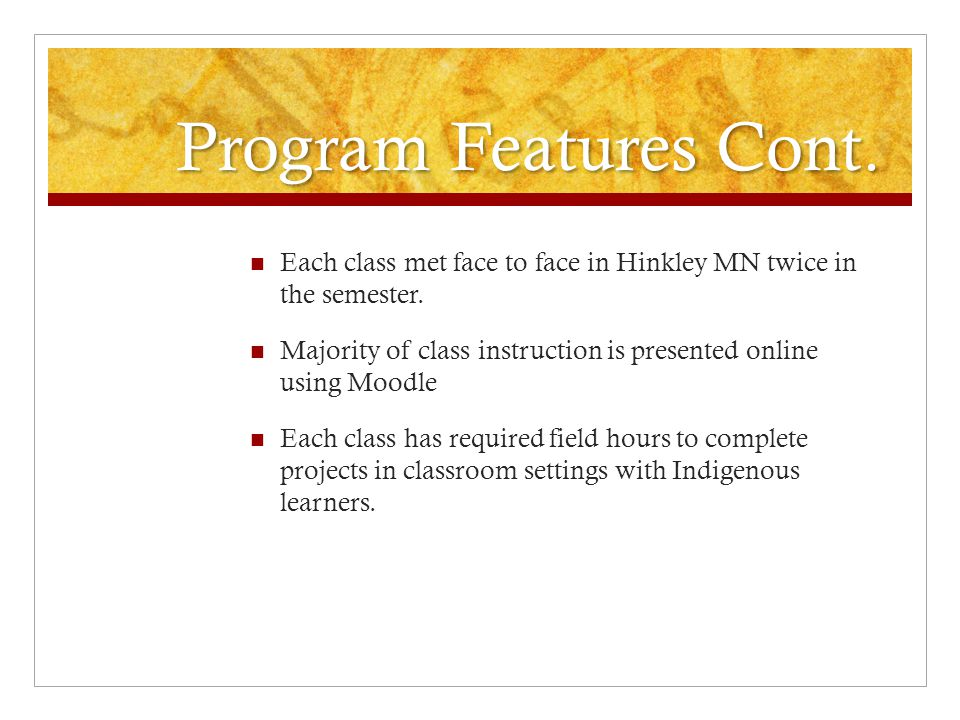 Program Features Cont. Each class met face to face in Hinkley MN twice in the semester.