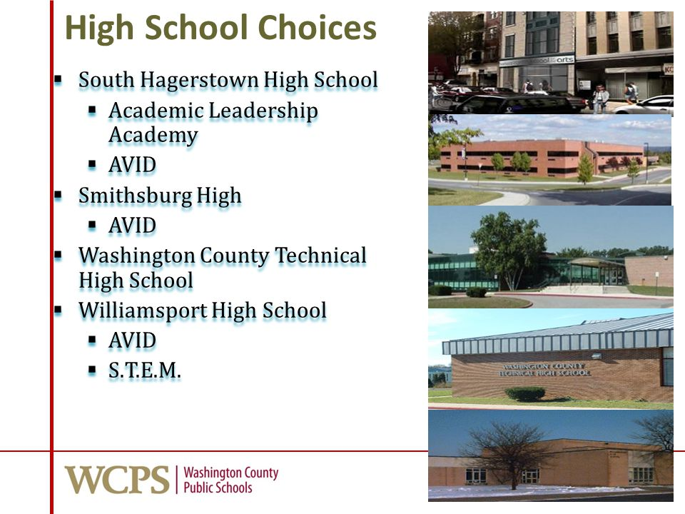 High School Choices  South Hagerstown High School  Academic Leadership Academy  AVID  Smithsburg High  AVID  Washington County Technical High School  Williamsport High School  AVID  S.T.E.M.