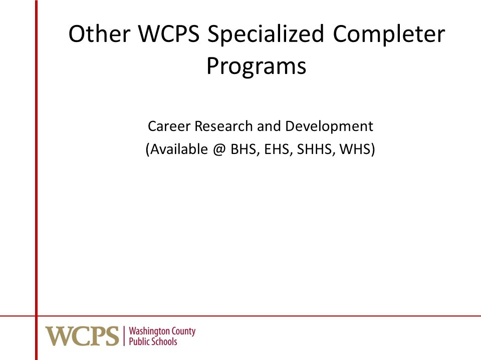 Other WCPS Specialized Completer Programs Career Research and Development (Available @ BHS, EHS, SHHS, WHS)