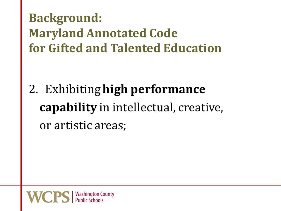 Background: Maryland Annotated Code for Gifted and Talented Education 2.Exhibiting high performance capability in intellectual, creative, or artistic areas;
