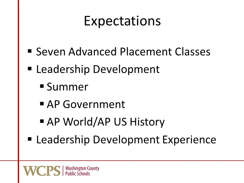 Expectations  Seven Advanced Placement Classes  Leadership Development  Summer  AP Government  AP World/AP US History  Leadership Development Experience