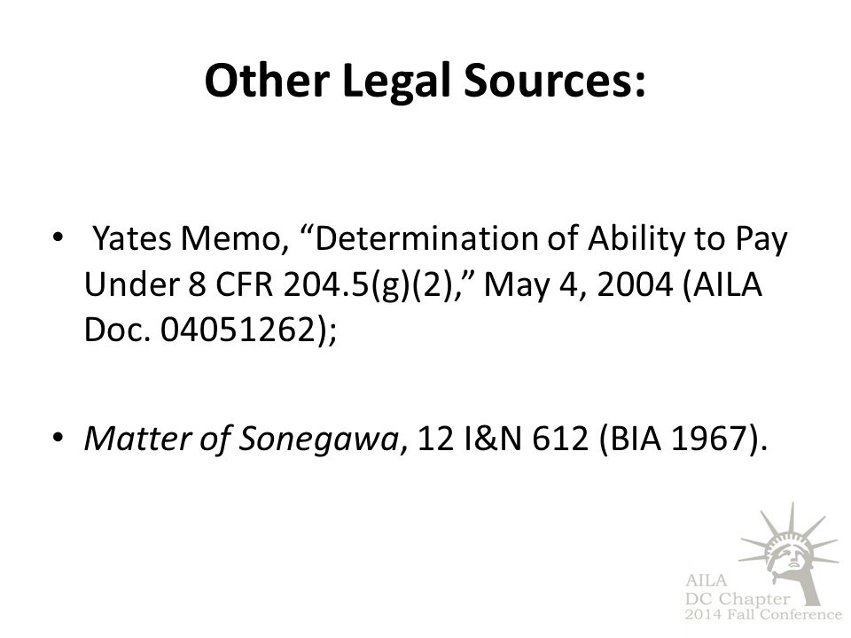"Other Legal Sources: Yates Memo, ""Determination of Ability to Pay Under 8 CFR 204.5(g)(2),"" May 4, 2004 (AILA Doc. 04051262); Matter of Sonegawa, 12 I"