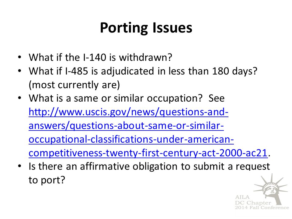 Porting Issues What if the I-140 is withdrawn? What if I-485 is adjudicated in less than 180 days? (most currently are) What is a same or similar occu