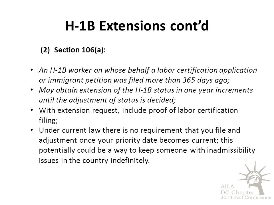 H-1B Extensions cont'd (2)Section 106(a): An H-1B worker on whose behalf a labor certification application or immigrant petition was filed more than 3