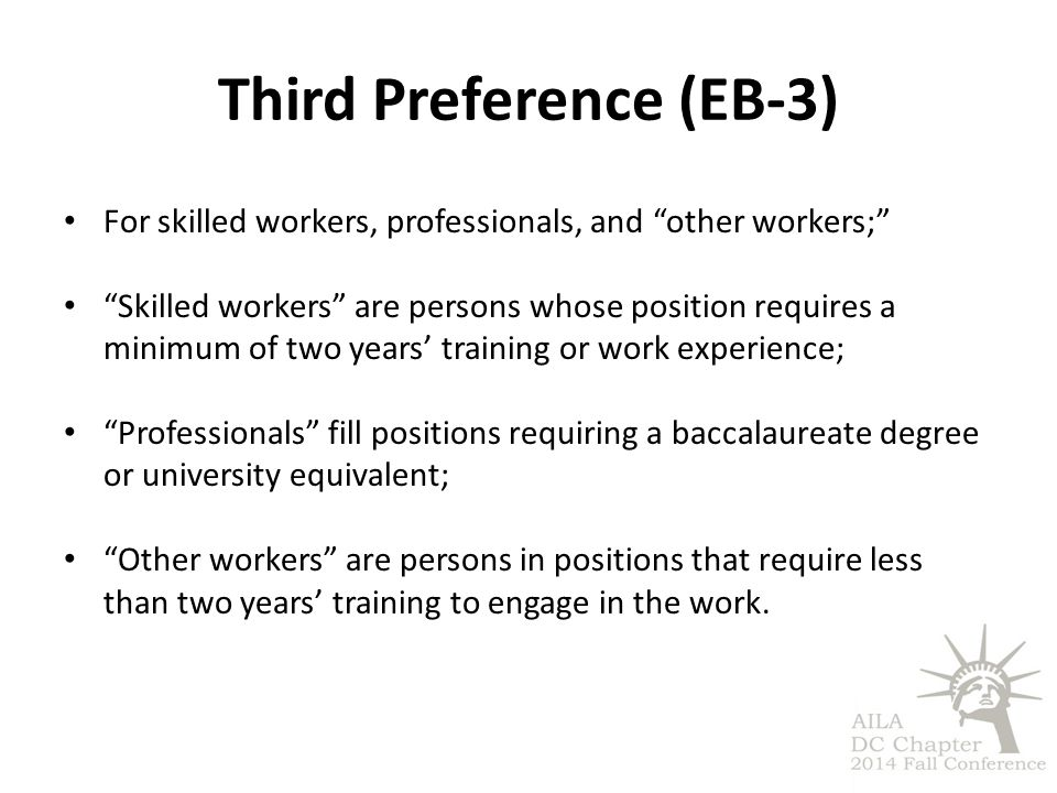 "Third Preference (EB-3) For skilled workers, professionals, and ""other workers;"" ""Skilled workers"" are persons whose position requires a minimum of tw"