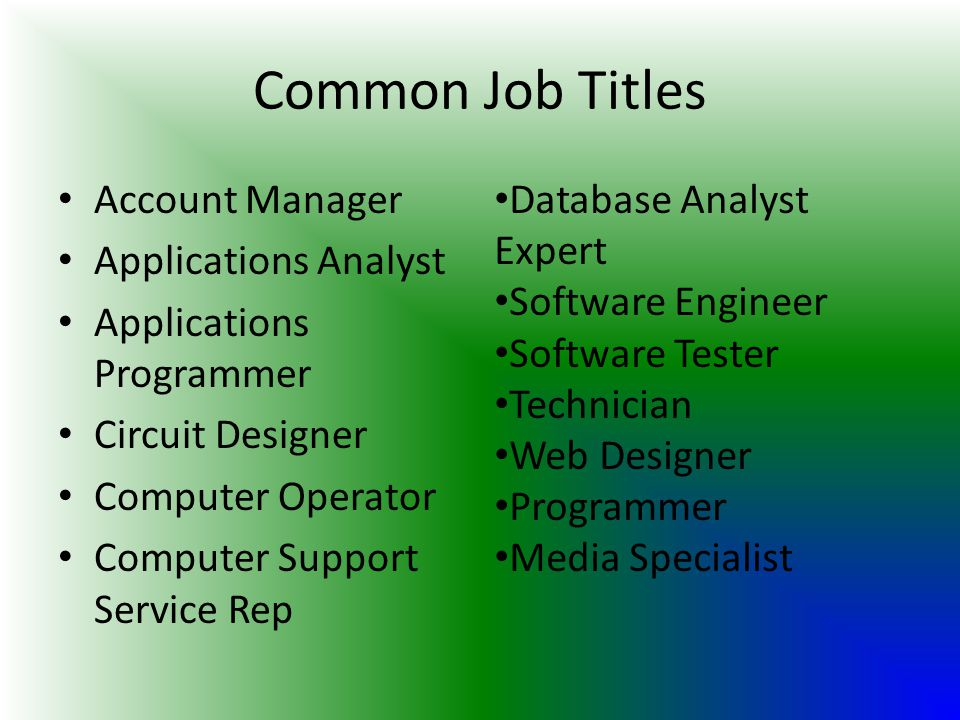 Common Job Titles Account Manager Applications Analyst Applications Programmer Circuit Designer Computer Operator Computer Support Service Rep Databas
