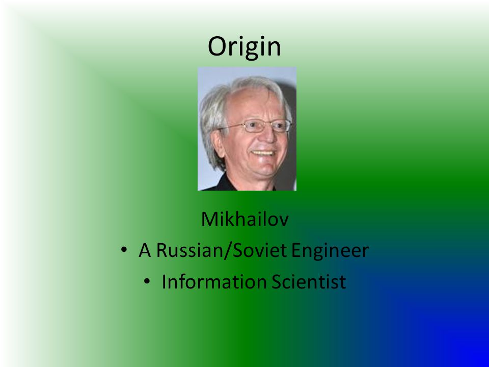 Origin Mikhailov A Russian/Soviet Engineer Information Scientist