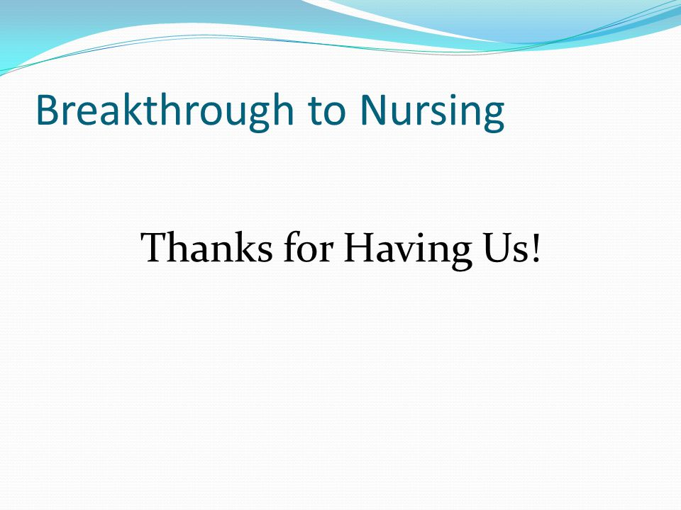 Breakthrough to Nursing Thanks for Having Us!