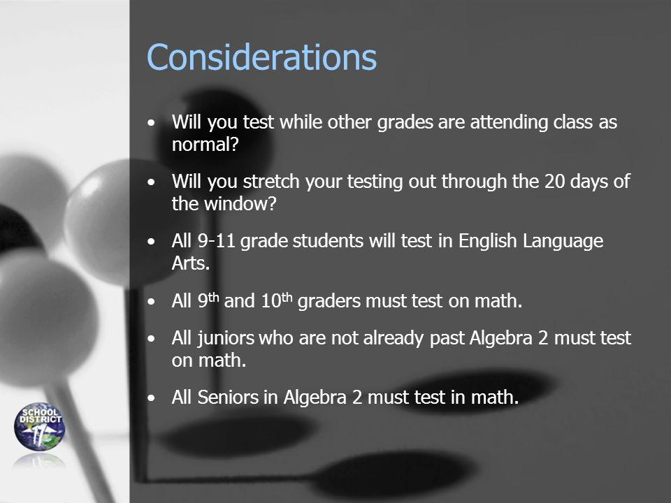 Considerations Will you test while other grades are attending class as normal.