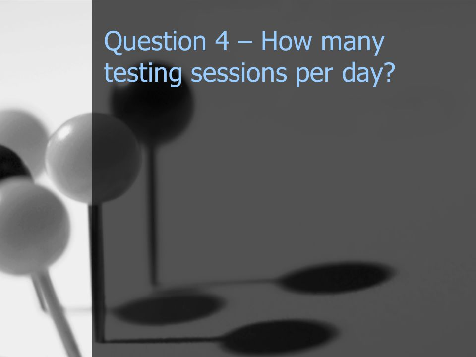Question 4 – How many testing sessions per day