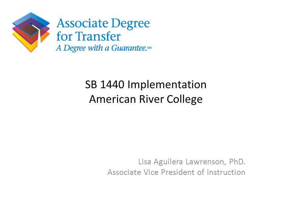 SB 1440 Implementation American River College Lisa Aguilera Lawrenson, PhD. Associate Vice President of Instruction