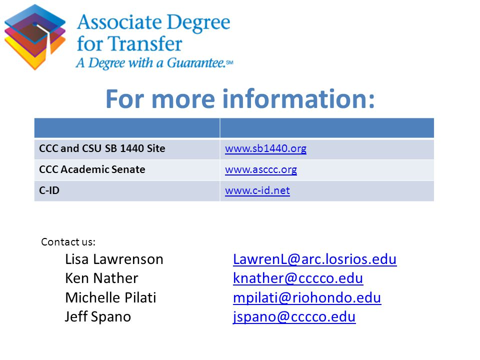 For more information: CCC and CSU SB 1440 Sitewww.sb1440.org CCC Academic Senatewww.asccc.org C-IDwww.c-id.net Contact us: Lisa LawrensonLawrenL@arc.l