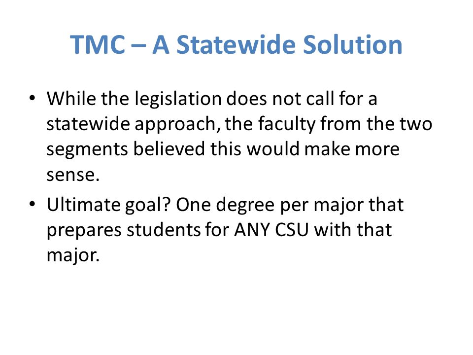 TMC – A Statewide Solution While the legislation does not call for a statewide approach, the faculty from the two segments believed this would make more sense.