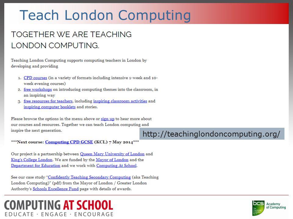 Teach London Computing http://teachinglondoncomputing.org/