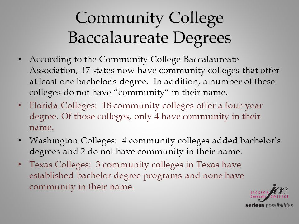 Community College Baccalaureate Degrees According to the Community College Baccalaureate Association, 17 states now have community colleges that offer