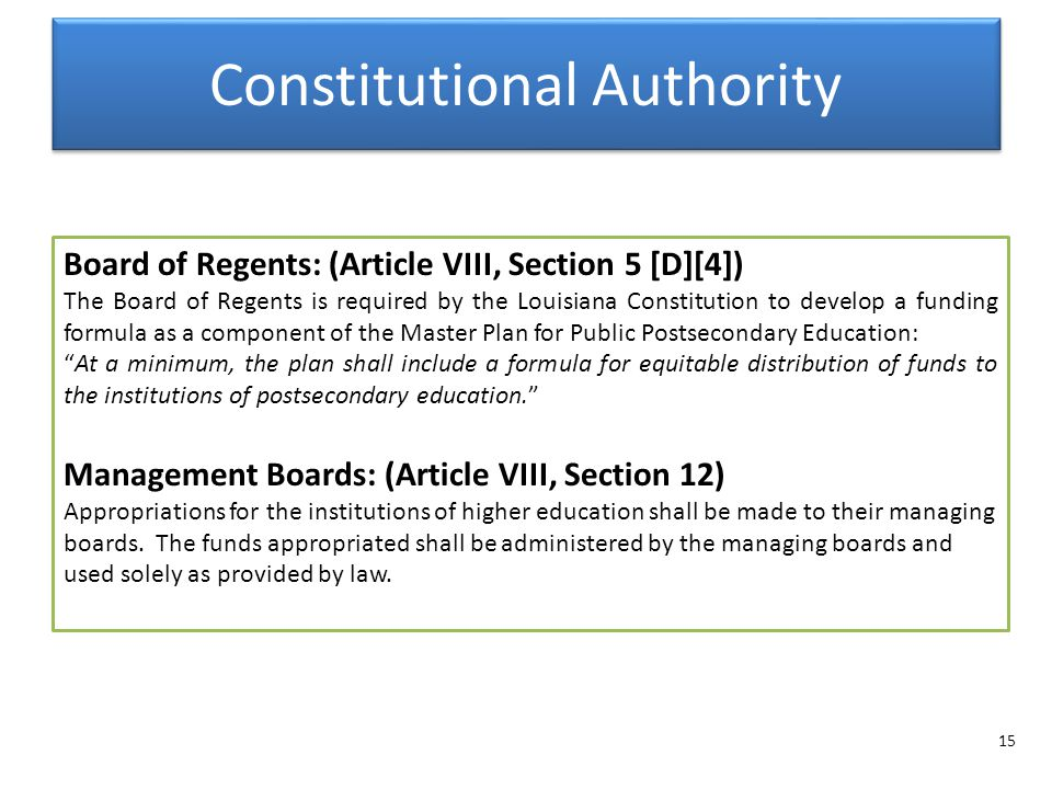 Constitutional Authority Board of Regents: (Article VIII, Section 5 [D][4]) The Board of Regents is required by the Louisiana Constitution to develop