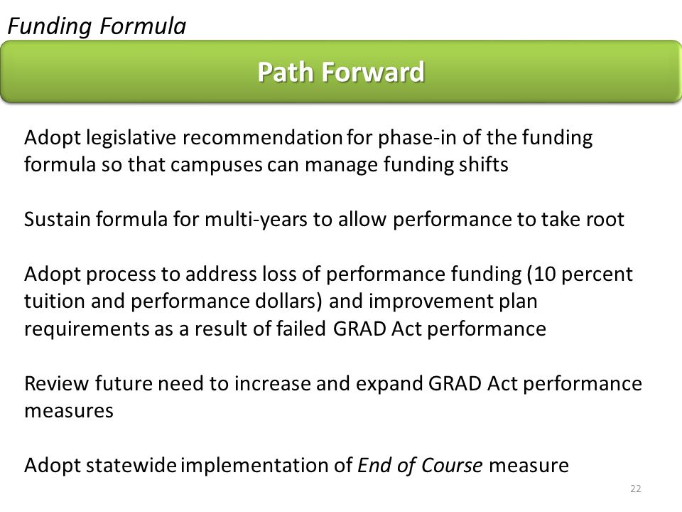 Funding Formula Path Forward Adopt legislative recommendation for phase-in of the funding formula so that campuses can manage funding shifts Sustain f