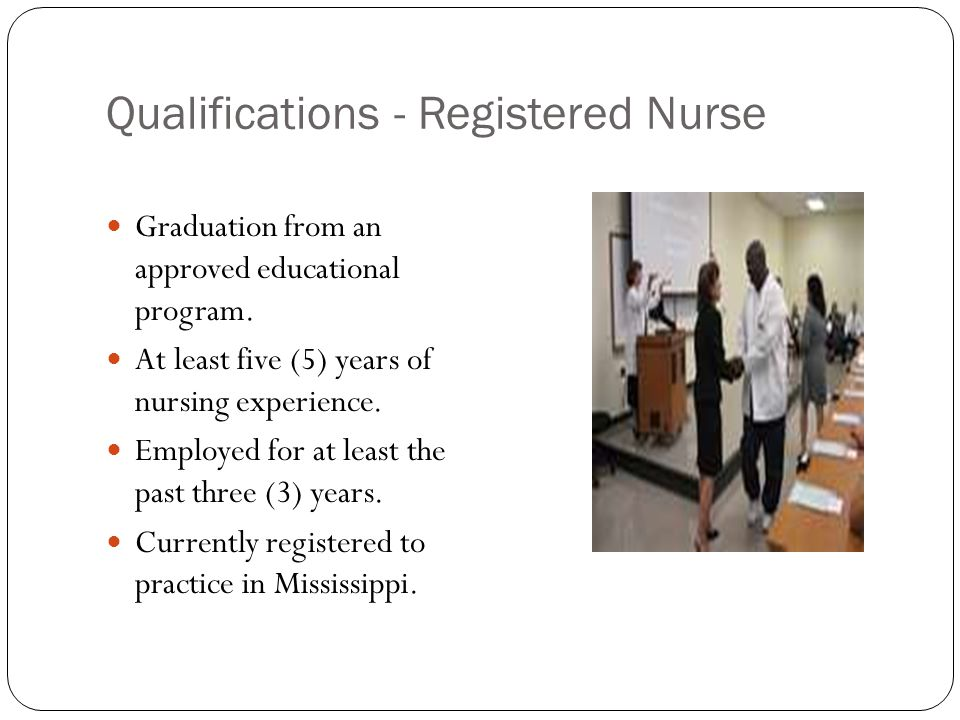 Qualifications - Registered Nurse Graduation from an approved educational program.