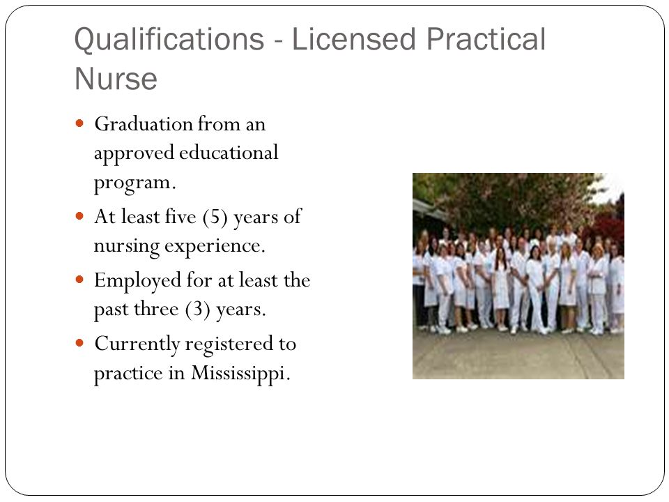Qualifications - Licensed Practical Nurse Graduation from an approved educational program.