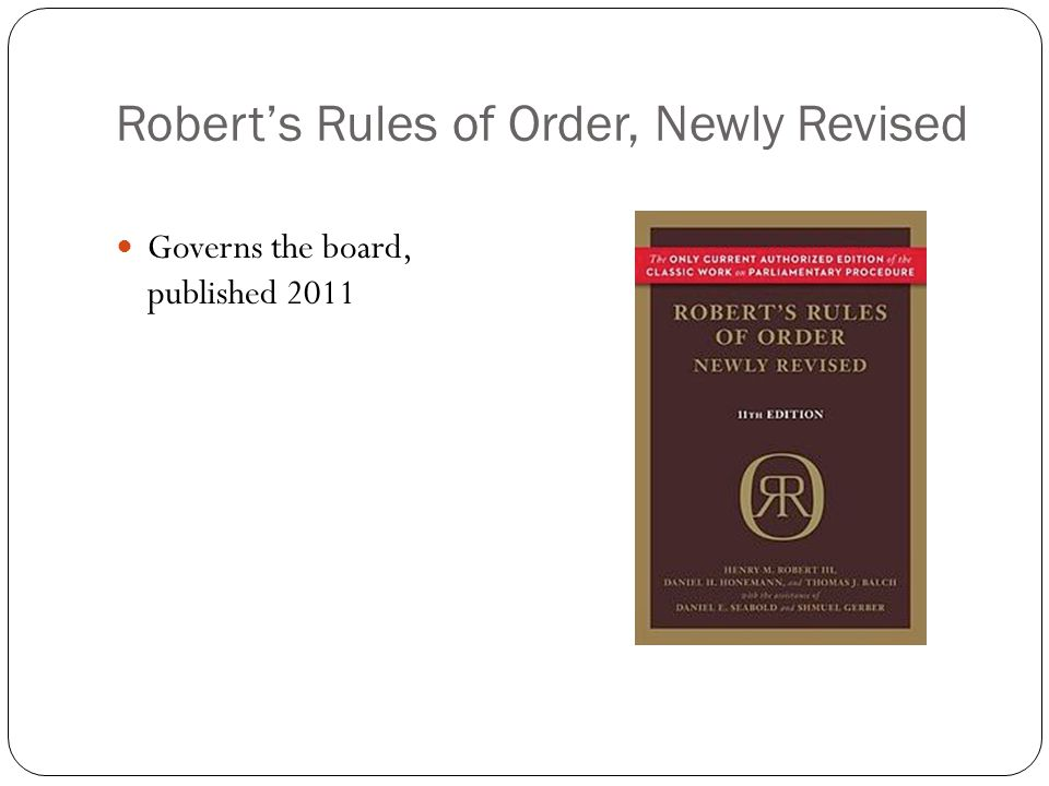 Robert's Rules of Order, Newly Revised Governs the board, published 2011