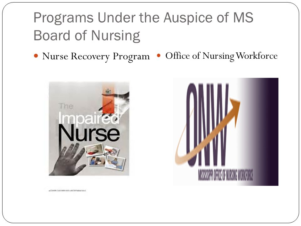 Programs Under the Auspice of MS Board of Nursing Nurse Recovery Program Office of Nursing Workforce