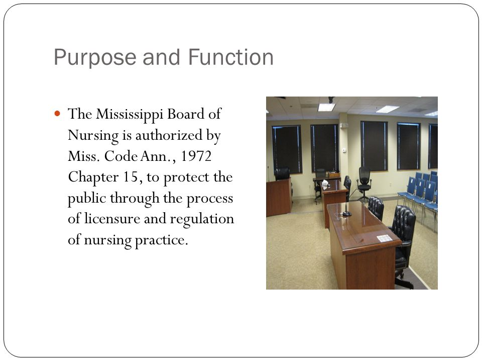 Purpose and Function The Mississippi Board of Nursing is authorized by Miss.