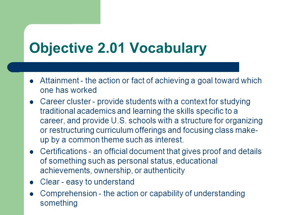 Objective 2.01 Vocabulary Attainment - the action or fact of achieving a goal toward which one has worked Career cluster - provide students with a con