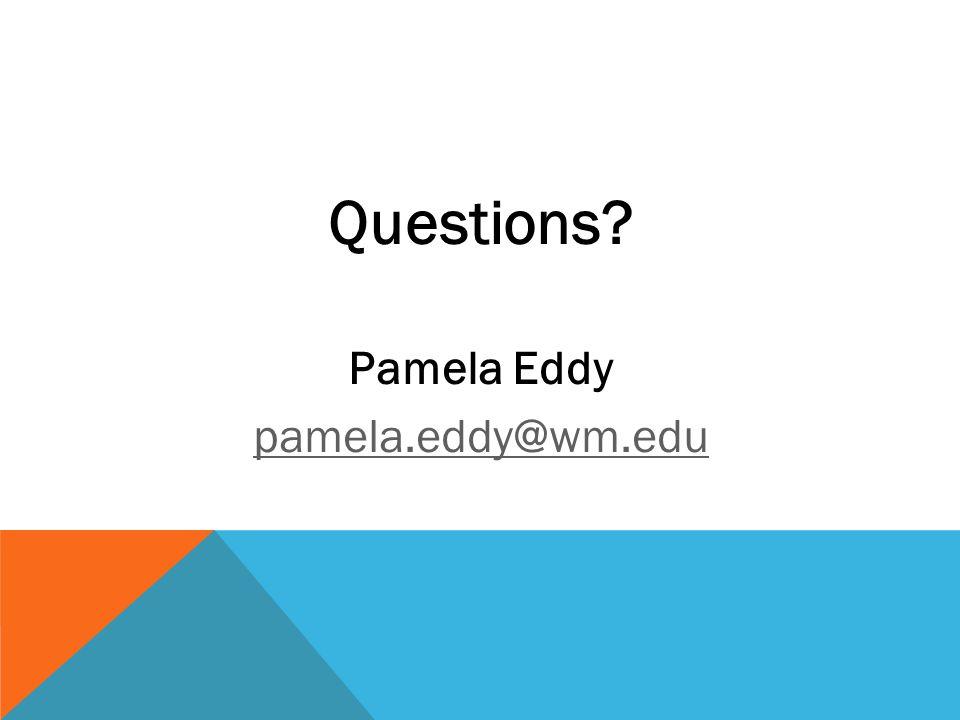 Questions? Pamela Eddy pamela.eddy@wm.edu