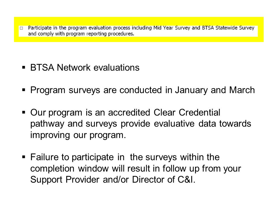  BTSA Network evaluations  Program surveys are conducted in January and March  Our program is an accredited Clear Credential pathway and surveys provide evaluative data towards improving our program.