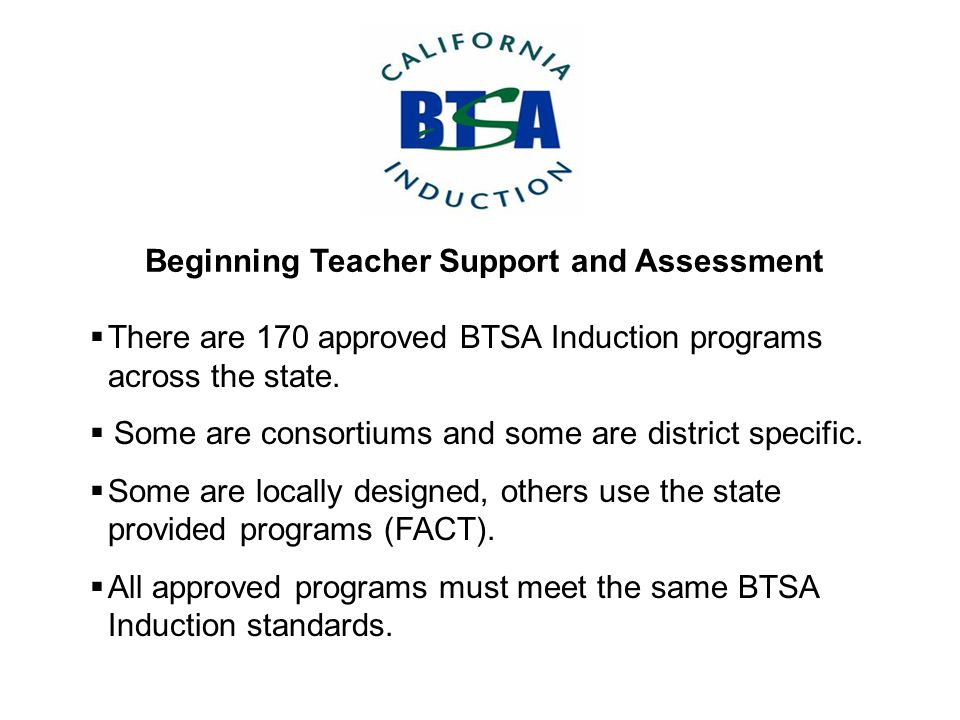  There are 170 approved BTSA Induction programs across the state.