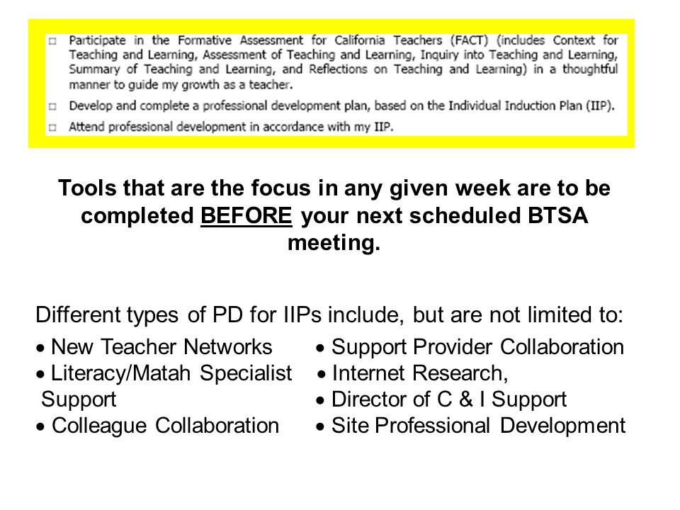 Tools that are the focus in any given week are to be completed BEFORE your next scheduled BTSA meeting.