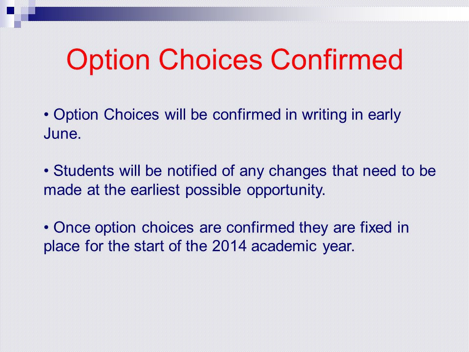 Option Choices Confirmed Option Choices will be confirmed in writing in early June. Students will be notified of any changes that need to be made at t
