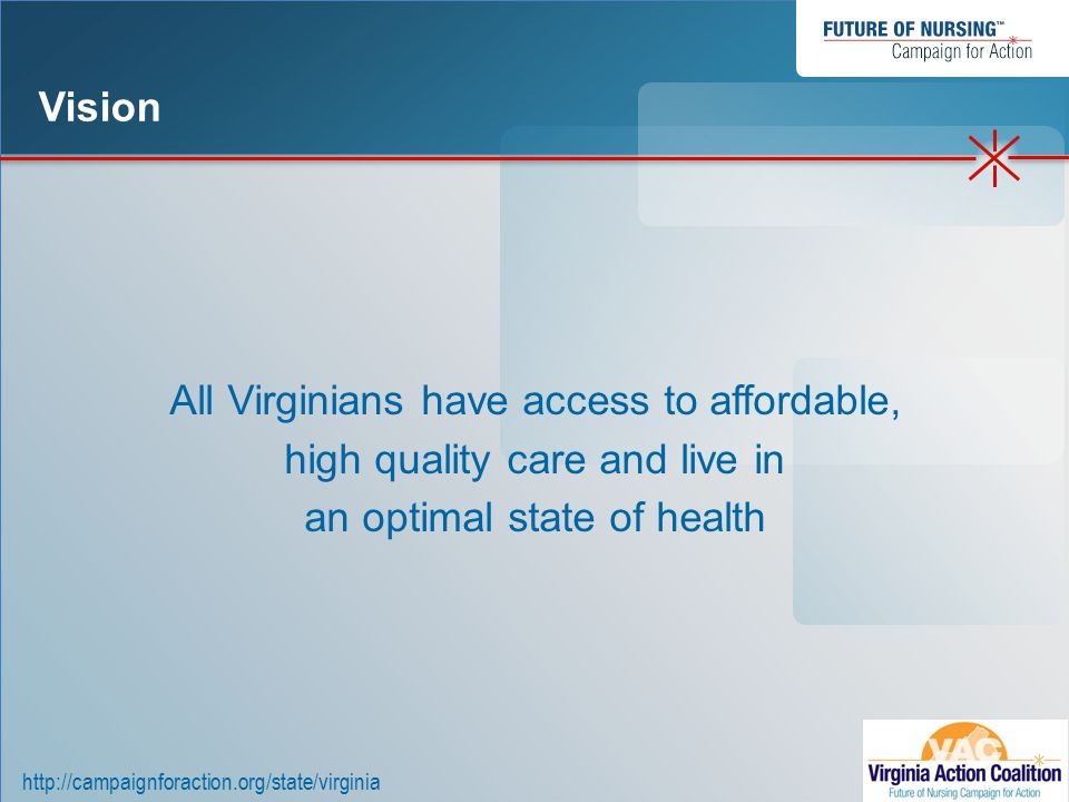 http://campaignforaction.org/state/virginia All Virginians have access to affordable, high quality care and live in an optimal state of health Vision