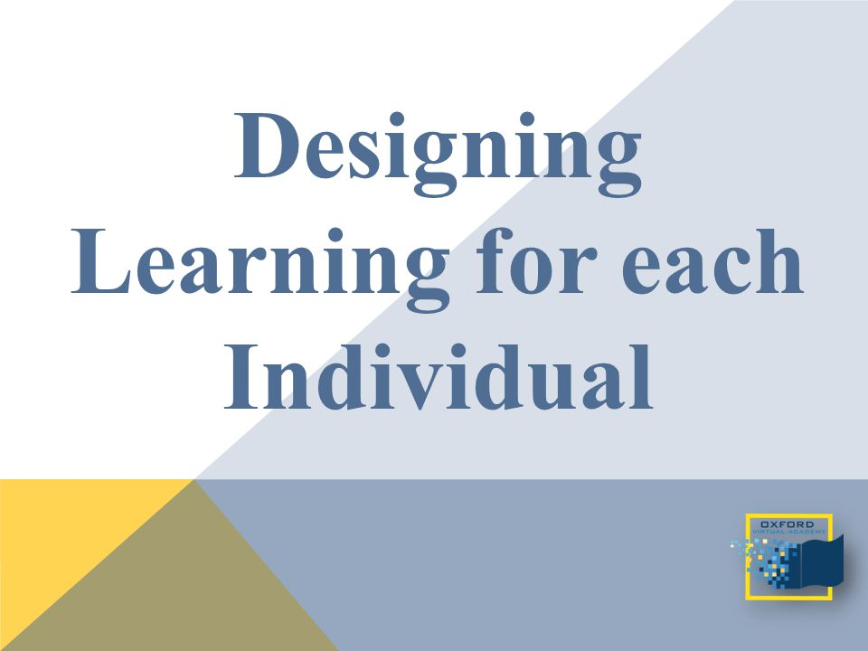 Designing Learning for each Individual