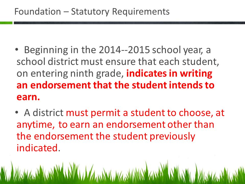 Foundation – Statutory Requirements Beginning in the 2014-­‐2015 school year, a school district must ensure that each student, on entering ninth grade